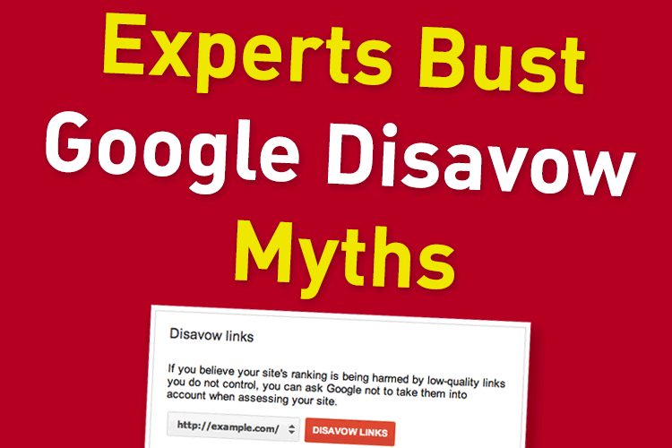 Experts Bust Google Disavow Myths