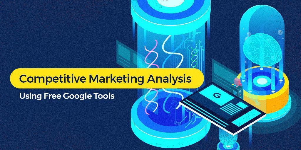Competitive Marketing Analysis Using Free Google Tools