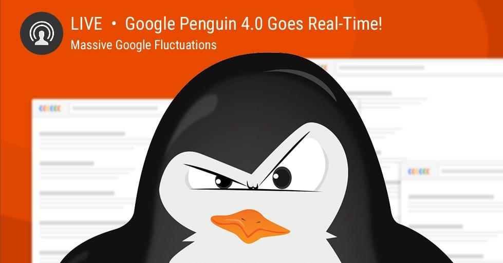 Google Penguin 4.0 Goes Real-Time! Massive Google Fluctuations
