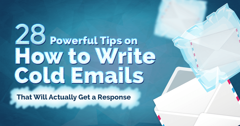 28 Powerful Tips on How to Write Cold Emails That Will Actually Get a Response