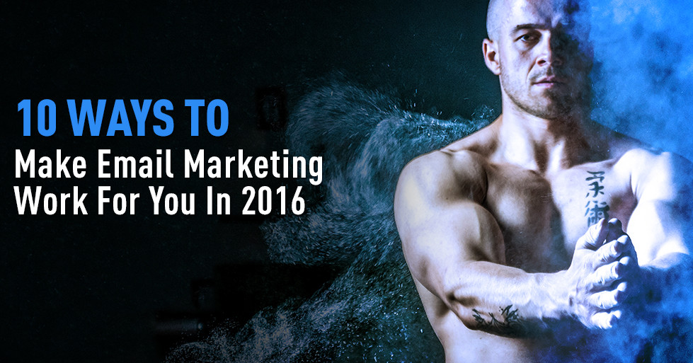 10 ways to make email marketing work for you in 2016