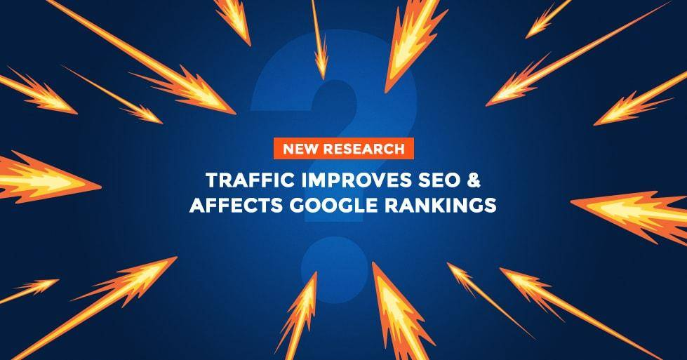 Traffic Improves SEO and Affects Google Rankings, new research says