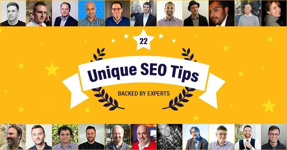 22 Unique SEO Tips Backed by 22 Renowned SEO Experts