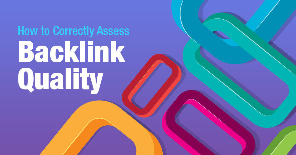 5 Tips on How to Correctly Assess Backlink Quality