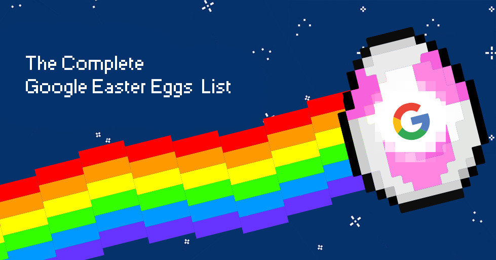 The Complete Google Easter Eggs List That Will Make You Go Wow