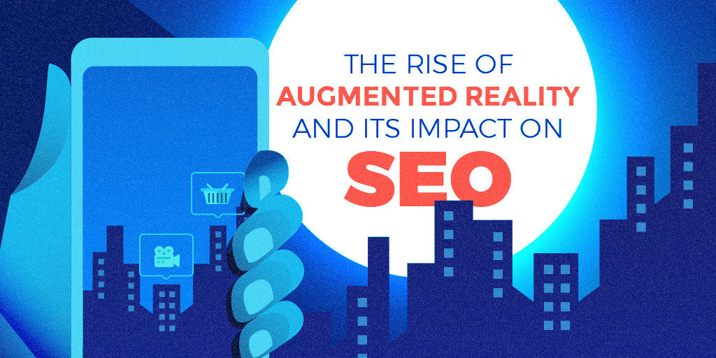 The Rise of Augmented Reality And Its Impact On SEO