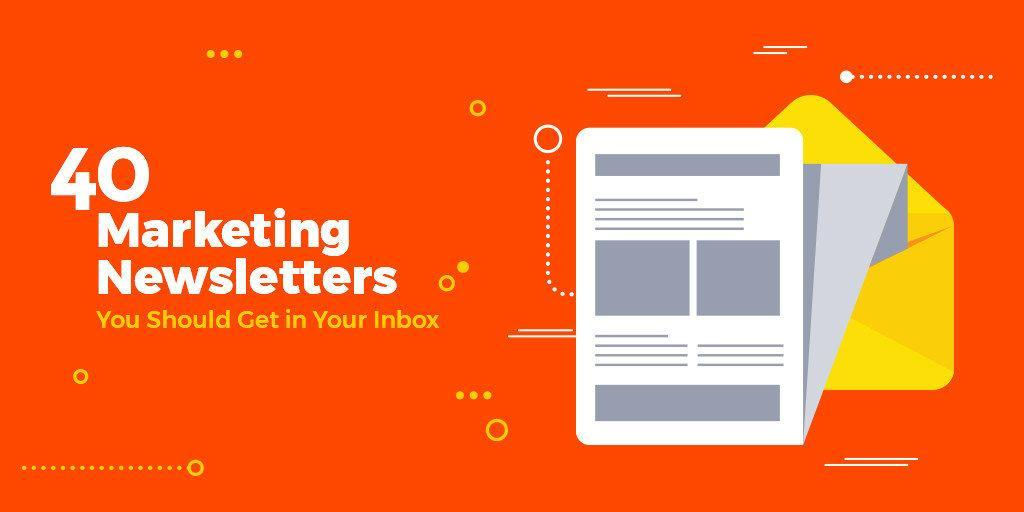 40 Marketing Newsletters You Should Get in Your Inbox