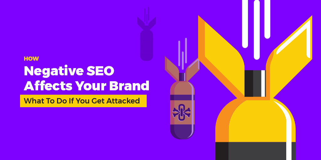 How Negative SEO Affects Your Brand What To Do If You Get Attacked