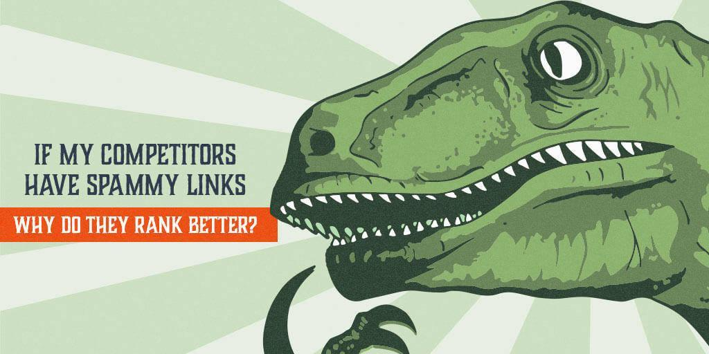 Why do competitors with spammy links rank better?