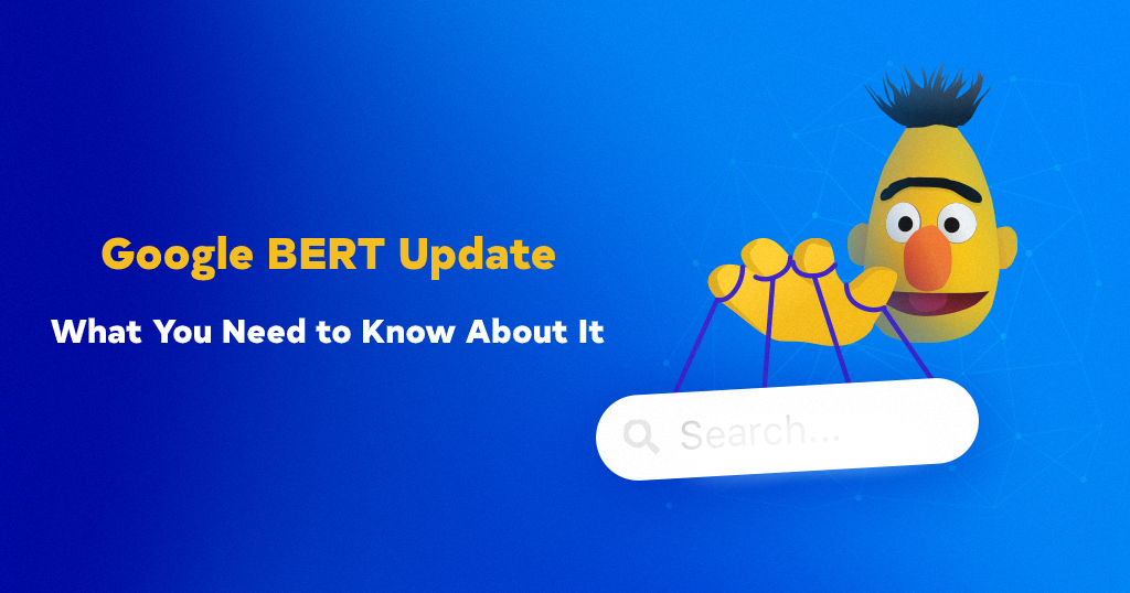 The Google BERT Update What you Need to know