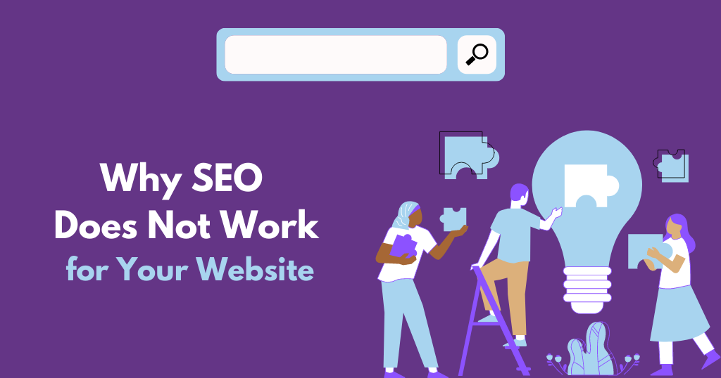Why SEO Does Not Work for You and Your Website